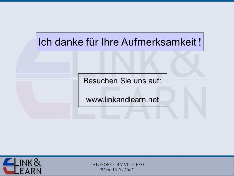 TAKE-OFF - BMVIT - FFG Wien, 19.03.2007 Ich danke für Ihre Aufmerksamkeit .