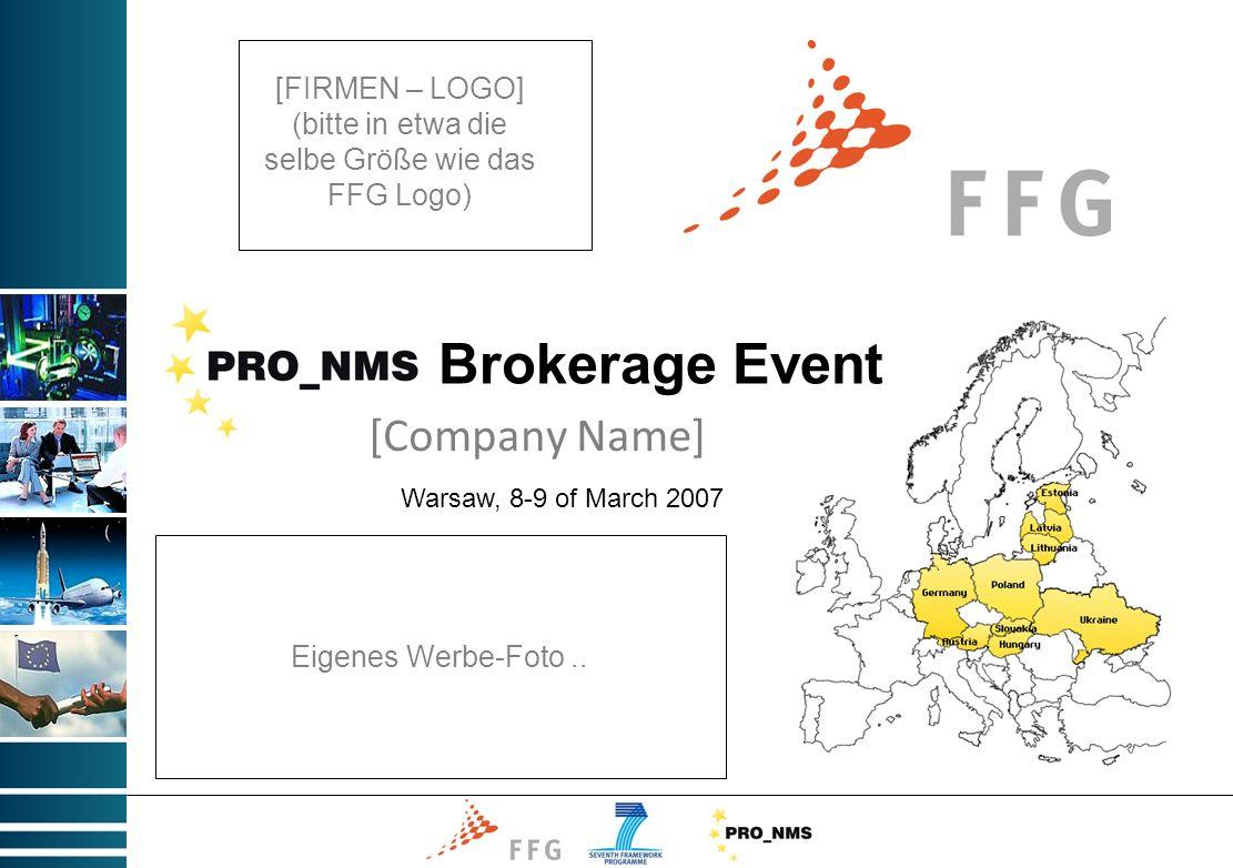 Brokerage Event [Company Name] [FIRMEN – LOGO] (bitte in etwa die selbe Größe wie das FFG Logo) Eigenes Werbe-Foto.. Warsaw, 8-9 of March 2007