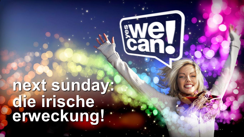 Next Sunday die irische erweckung! next sunday: