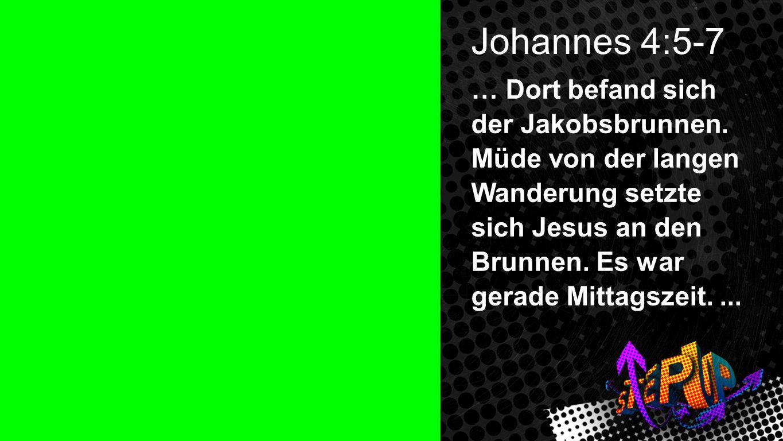 Johannes 4:5-7 2 Johannes 4:5-7 … Dort befand sich der Jakobsbrunnen. Müde von der langen Wanderung setzte sich Jesus an den Brunnen. Es war gerade Mi