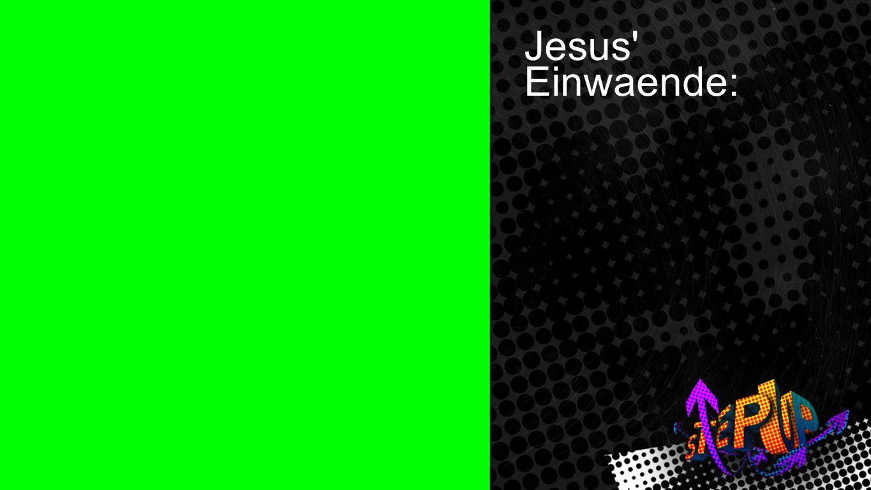 Johannes 4:5-7 1 Jesus' Einwaende: