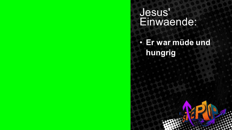 Johannes 4:5-7 1 Jesus' Einwaende: Er war müde und hungrig