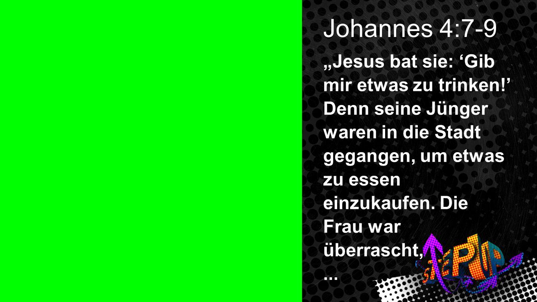 Johannes 4:7-9 1 Johannes 4:7-9 Jesus bat sie: Gib mir etwas zu trinken! Denn seine Jünger waren in die Stadt gegangen, um etwas zu essen einzukaufen.