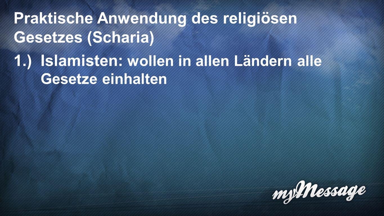 Scharia 3 Praktische Anwendung des religiösen Gesetzes (Scharia) 1.)Islamisten: wollen in allen Ländern alle Gesetze einhalten