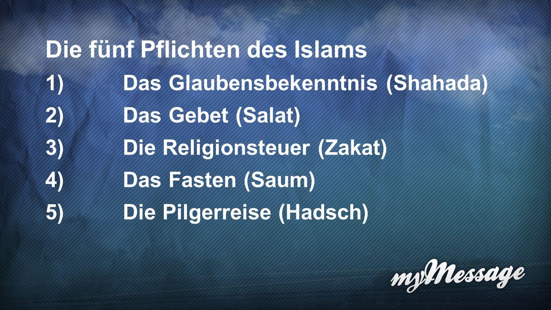 Pflichten 6 Die fünf Pflichten des Islams 1)Das Glaubensbekenntnis (Shahada) 2)Das Gebet (Salat) 3)Die Religionsteuer (Zakat) 4)Das Fasten (Saum) 5)Die Pilgerreise (Hadsch)
