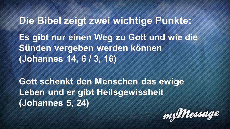 Bibel 3 Die Bibel zeigt zwei wichtige Punkte: Es gibt nur einen Weg zu Gott und wie die Sünden vergeben werden können (Johannes 14, 6 / 3, 16) Gott schenkt den Menschen das ewige Leben und er gibt Heilsgewissheit (Johannes 5, 24)