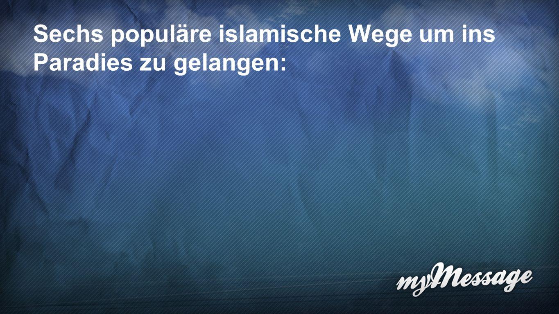 Wege ins Paradies 1 Sechs populäre islamische Wege um ins Paradies zu gelangen: