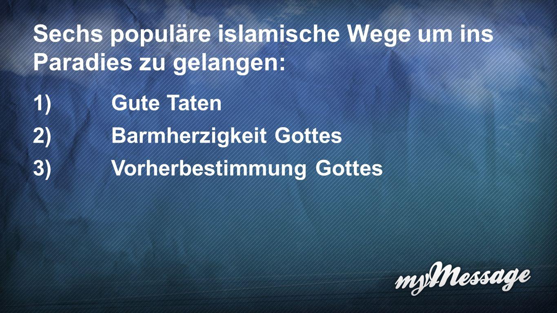 Wege ins Paradies 4 Sechs populäre islamische Wege um ins Paradies zu gelangen: 1)Gute Taten 2)Barmherzigkeit Gottes 3)Vorherbestimmung Gottes