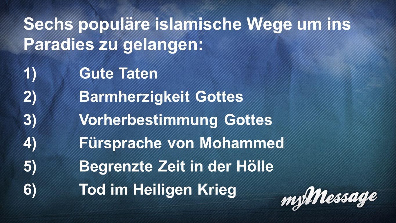 Wege ins Paradies 7 Sechs populäre islamische Wege um ins Paradies zu gelangen: 1)Gute Taten 2)Barmherzigkeit Gottes 3)Vorherbestimmung Gottes 4)Fürsprache von Mohammed 5)Begrenzte Zeit in der Hölle 6)Tod im Heiligen Krieg