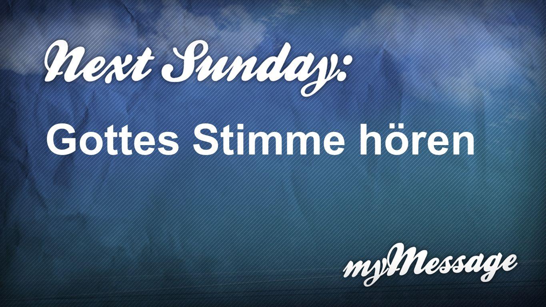 Next Sunday Gottes Stimme hören