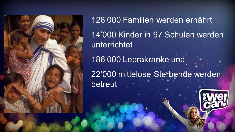 Aufzählung 126000 Familien werden ernährt 14000 Kinder in 97 Schulen werden unterrichtet 186000 Leprakranke und 22000 mittelose Sterbende werden betre