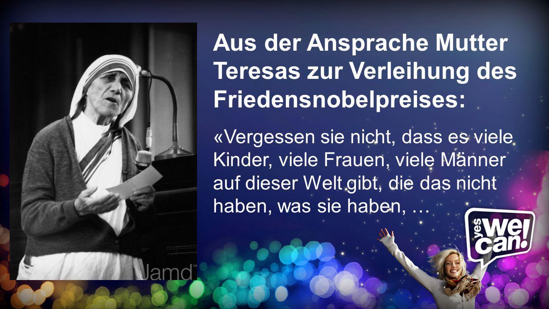 Friedensnobelpreises Aus der Ansprache Mutter Teresas zur Verleihung des Friedensnobelpreises: «Vergessen sie nicht, dass es viele Kinder, viele Fraue