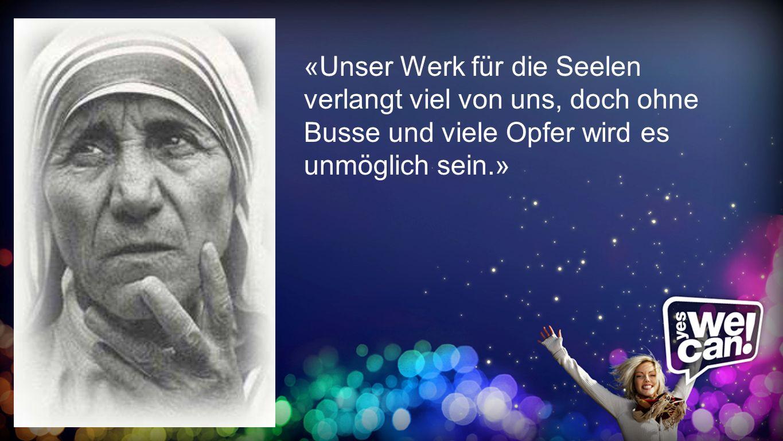 R ö mer 12,2 «Unser Werk für die Seelen verlangt viel von uns, doch ohne Busse und viele Opfer wird es unmöglich sein.»