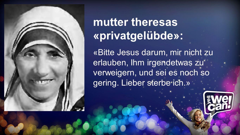 Privatgel ü bde mutter theresas «privatgelübde»: «Bitte Jesus darum, mir nicht zu erlauben, Ihm irgendetwas zu verweigern, und sei es noch so gering.