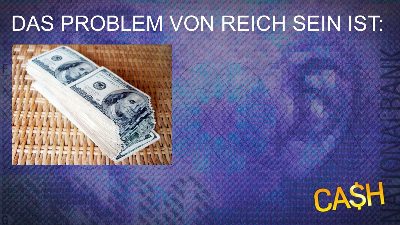 Problem 1 DAS PROBLEM VON REICH SEIN IST:
