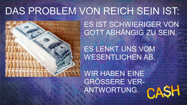 Problem 4 ES IST SCHWIERIGER VON GOTT ABHÄNGIG ZU SEIN. ES LENKT UNS VOM WESENTLICHEN AB. WIR HABEN EINE GRÖSSERE VER- ANTWORTUNG. DAS PROBLEM VON REI