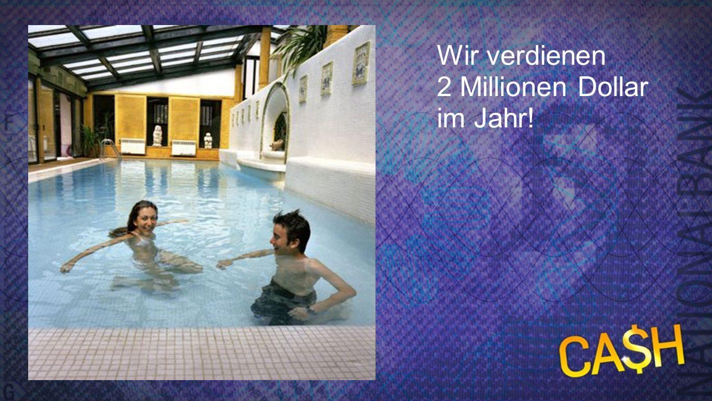 2 Mio. Wir verdienen 2 Millionen Dollar im Jahr!