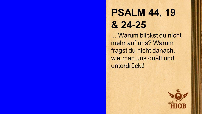 Psalm 44,19 & 24-25 2 PSALM 44, 19 & 24-25... Warum blickst du nicht mehr auf uns? Warum fragst du nicht danach, wie man uns quält und unterdrückt!