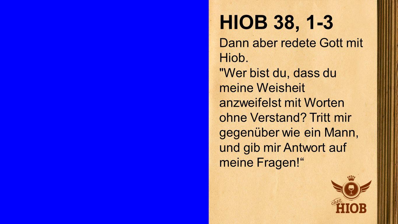 Hiob 38, 1-3 HIOB 38, 1-3 Dann aber redete Gott mit Hiob.