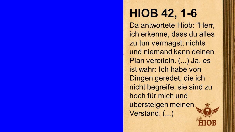 Hiob 42, 1-6 1 HIOB 42, 1-6 Da antwortete Hiob: