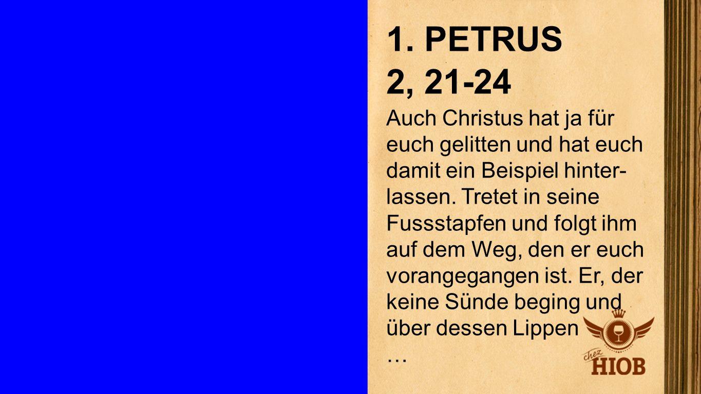 1. Petrus 2, 21 - 24 1 1. PETRUS 2, 21-24 Auch Christus hat ja für euch gelitten und hat euch damit ein Beispiel hinter- lassen. Tretet in seine Fusss