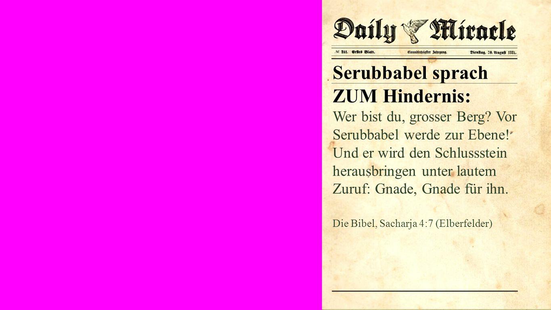 Seiteneinblender Serubbabel sprach ZUM Hindernis: Wer bist du, grosser Berg.
