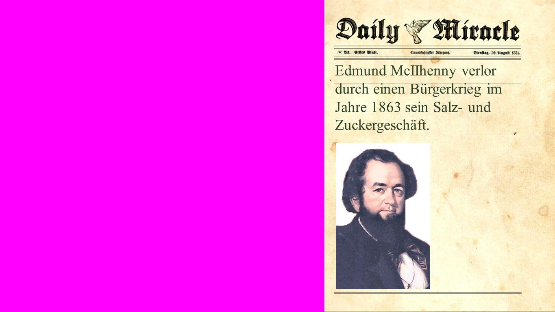 Seiteneinblender Edmund McIIhenny verlor durch einen Bürgerkrieg im Jahre 1863 sein Salz- und Zuckergeschäft.