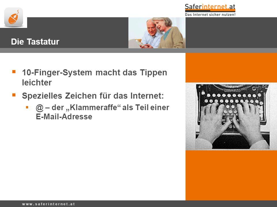 Die Tastatur 10-Finger-System macht das Tippen leichter Spezielles Zeichen für das Internet: @ – der Klammeraffe als Teil einer E-Mail-Adresse w w w.