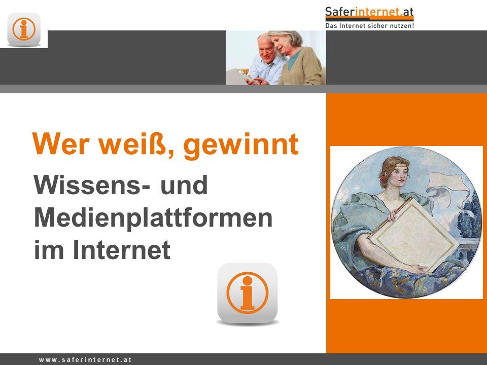 Wer weiß, gewinnt Wissens- und Medienplattformen im Internet w w w. s a f e r i n t e r n e t. a t