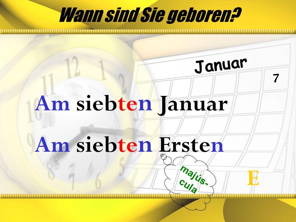 Wann sind Sie geboren? Januar 7 Am siebte n Ersten majús- cula Am siebte n Januar E