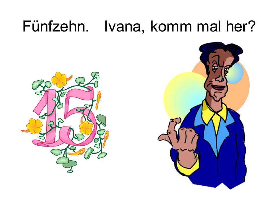 Tag, Ivana. Bist du Gorans Freundin?