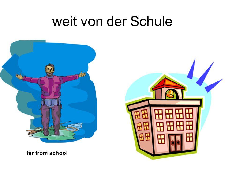 weit von der Schule far from school