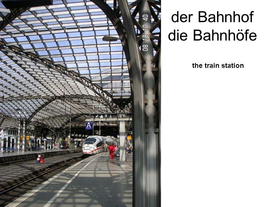 der Bahnhof die Bahnhöfe the train station