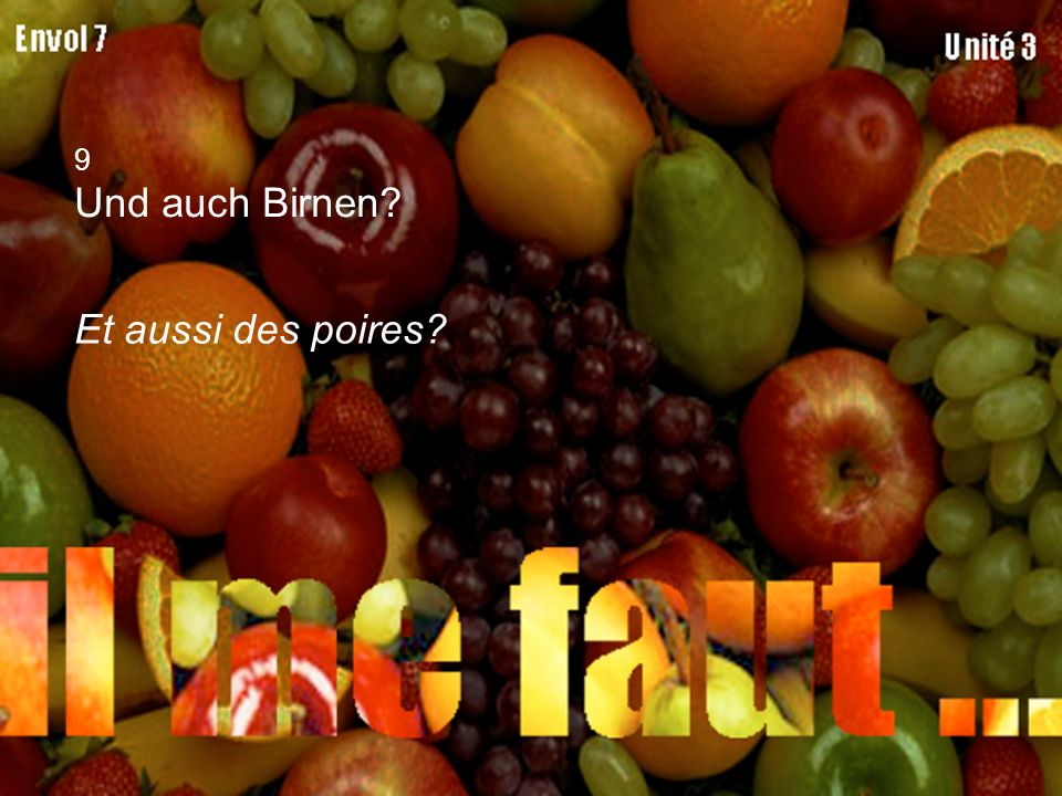 9 Und auch Birnen? Et aussi des poires?