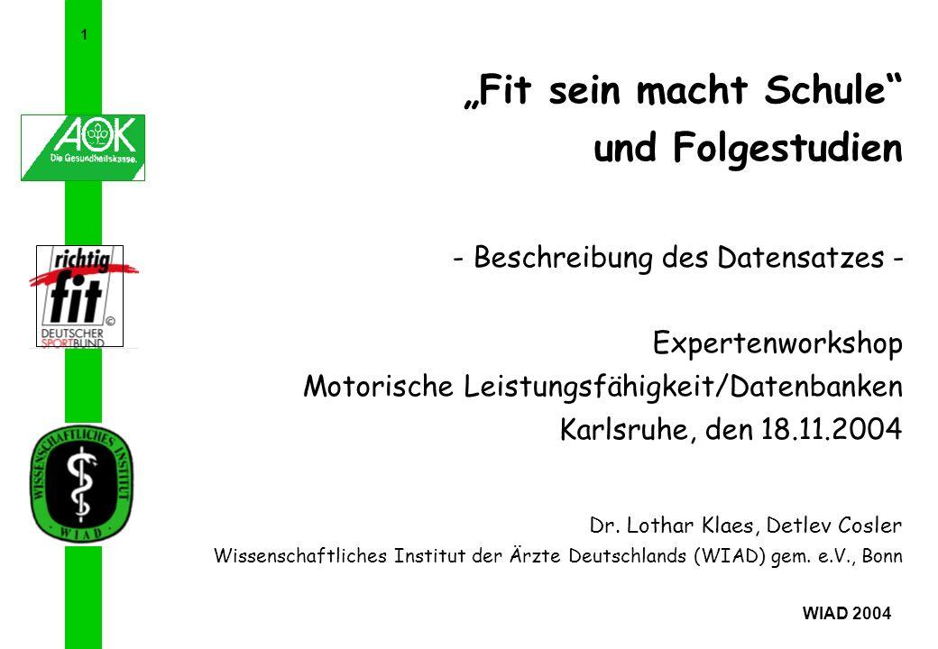 1 WIAD 2004 Fit sein macht Schule und Folgestudien - Beschreibung des Datensatzes - Expertenworkshop Motorische Leistungsfähigkeit/Datenbanken Karlsru