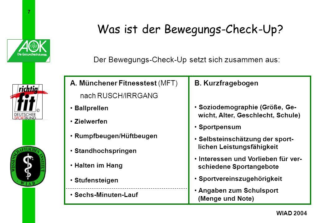7 Der Bewegungs-Check-Up setzt sich zusammen aus: A. Münchener Fitnesstest (MFT) nach RUSCH/IRRGANG Ballprellen Zielwerfen Rumpfbeugen/Hüftbeugen Stan