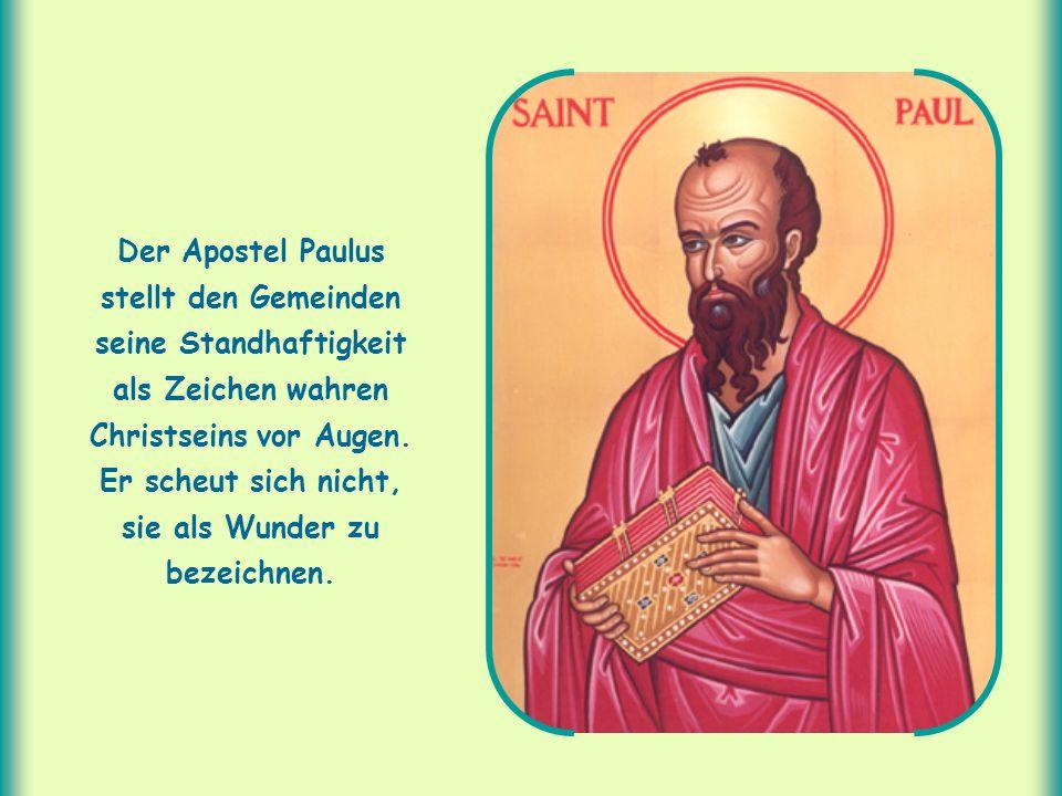 Der Apostel Paulus stellt den Gemeinden seine Standhaftigkeit als Zeichen wahren Christseins vor Augen.