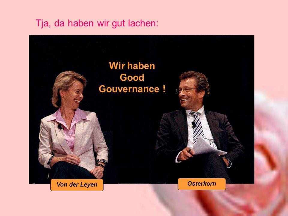 Tja, da haben wir gut lachen: Wir haben Good Gouvernance ! Osterkorn Von der Leyen