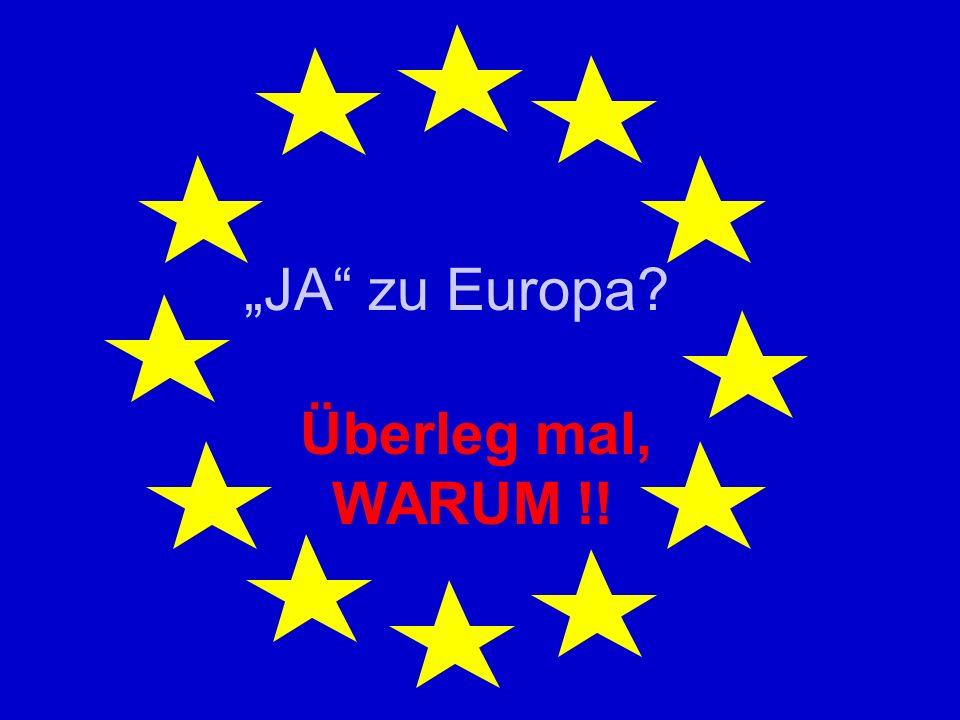JA zu Europa? Überleg mal, WARUM !!