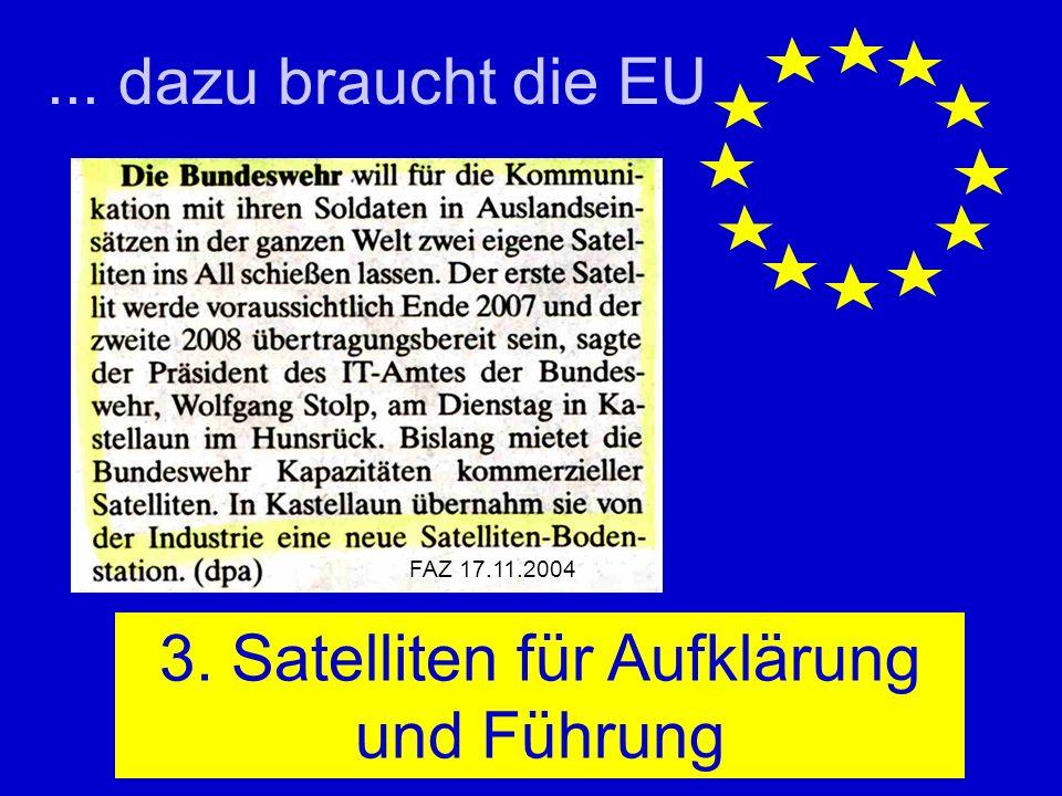 ... dazu braucht die EU 3. Satelliten für Aufklärung und Führung FAZ 17.11.2004