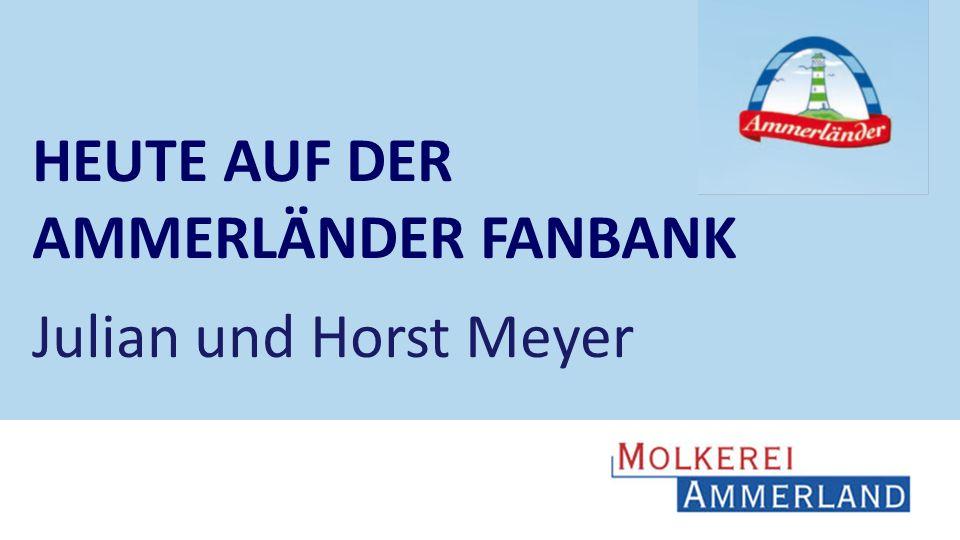 HEUTE AUF DER AMMERLÄNDER FANBANK Julian und Horst Meyer