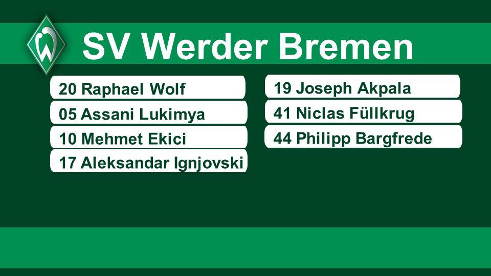 20 Raphael Wolf 05 Assani Lukimya 10 Mehmet Ekici 19 Joseph Akpala 41 Niclas Füllkrug SV Werder Bremen 44 Philipp Bargfrede 17 Aleksandar Ignjovski