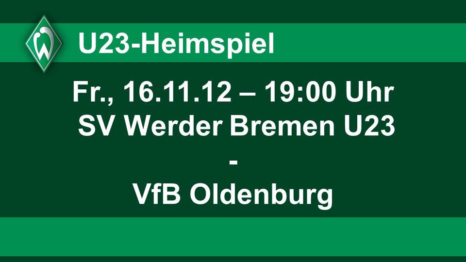 BL-Heimspiel So., 18.11.12 – 15:30 Uhr SV Werder Bremen - Fortuna Düsseldorf