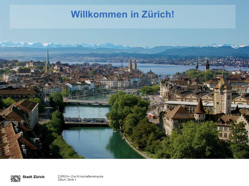 ZÜRICH – Die Wirtschaftsmetropole Datum, Seite 1 Willkommen in Zürich!