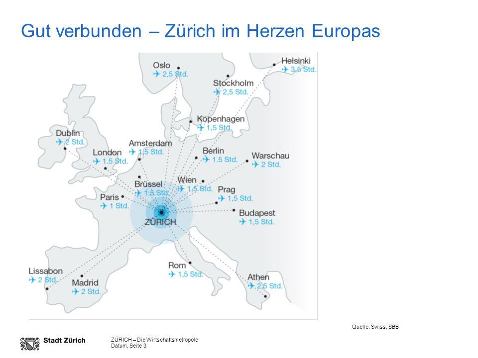 ZÜRICH – Die Wirtschaftsmetropole Datum, Seite 3 Gut verbunden – Zürich im Herzen Europas Quelle: Swiss, SBB