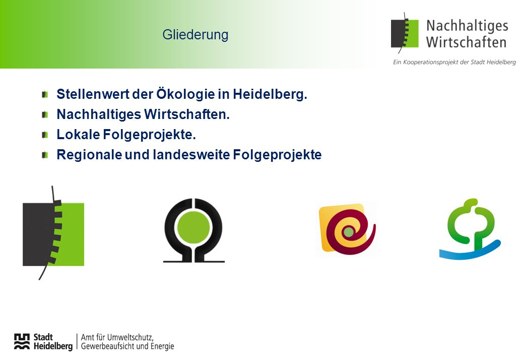 Gliederung Stellenwert der Ökologie in Heidelberg. Nachhaltiges Wirtschaften. Lokale Folgeprojekte. Regionale und landesweite Folgeprojekte