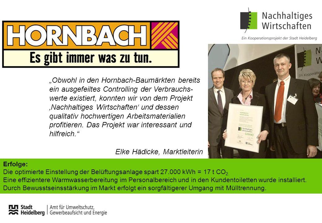 Obwohl in den Hornbach-Baumärkten bereits ein ausgefeiltes Controlling der Verbrauchs- werte existiert, konnten wir von dem Projekt Nachhaltiges Wirts