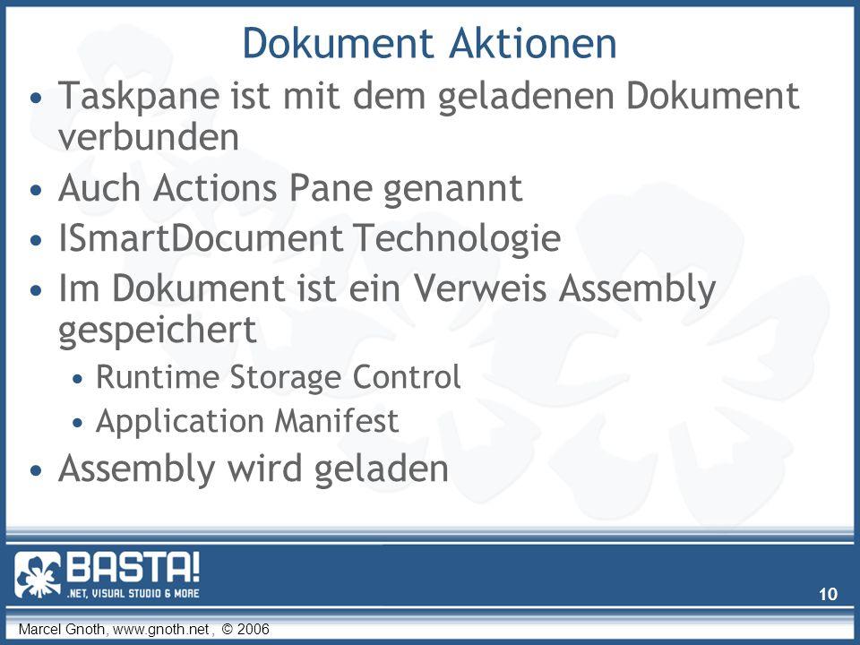 Marcel Gnoth, www.gnoth.net, © 2006 10 Dokument Aktionen Taskpane ist mit dem geladenen Dokument verbunden Auch Actions Pane genannt ISmartDocument Technologie Im Dokument ist ein Verweis Assembly gespeichert Runtime Storage Control Application Manifest Assembly wird geladen