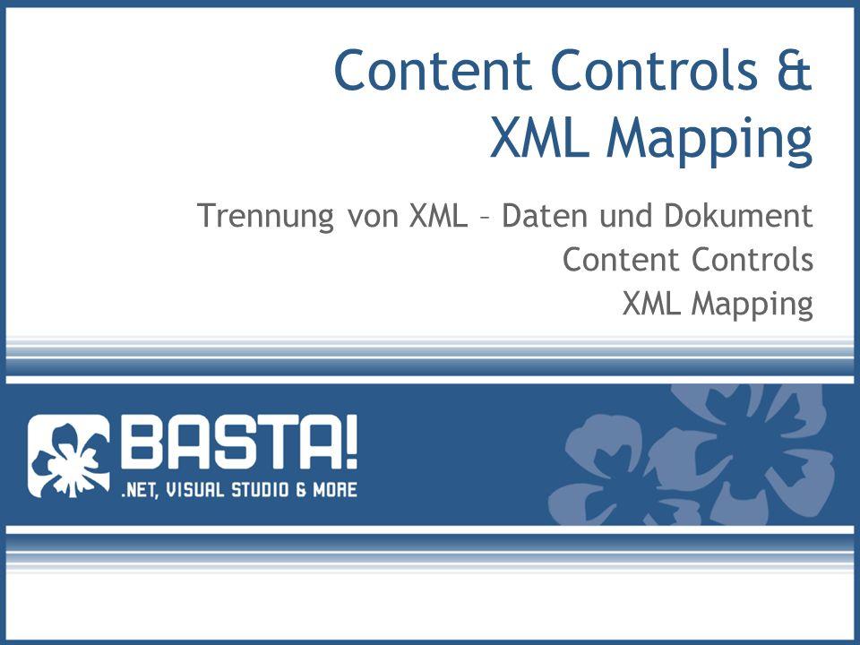Content Controls & XML Mapping Trennung von XML – Daten und Dokument Content Controls XML Mapping