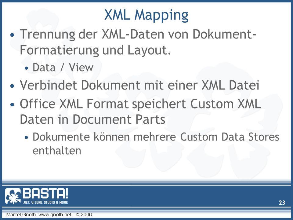 Marcel Gnoth, www.gnoth.net, © 2006 23 XML Mapping Trennung der XML-Daten von Dokument- Formatierung und Layout.